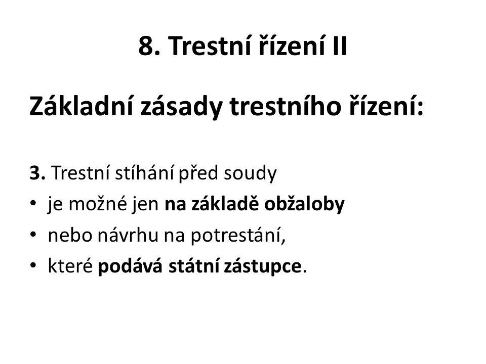 8. Trestní řízení II Základní zásady trestního řízení: 3.