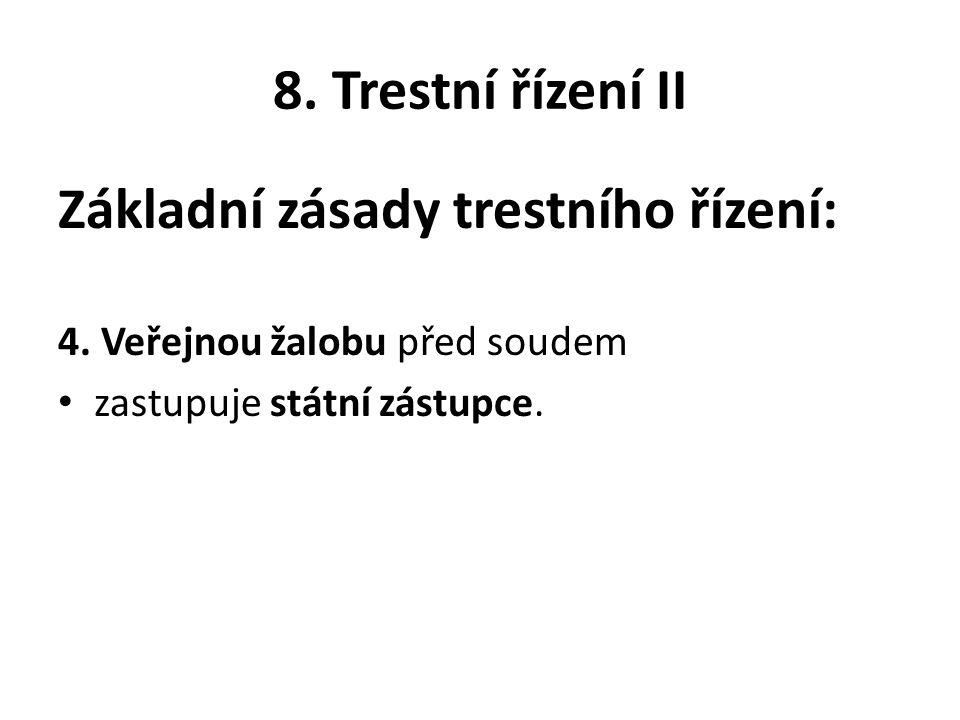 8. Trestní řízení II Základní zásady trestního řízení: 4.