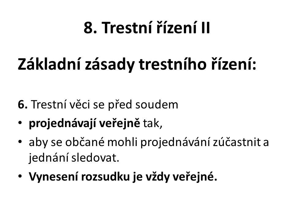 8. Trestní řízení II Základní zásady trestního řízení: 6. Trestní věci se před soudem projednávají veřejně tak, aby se občané mohli projednávání zúčas