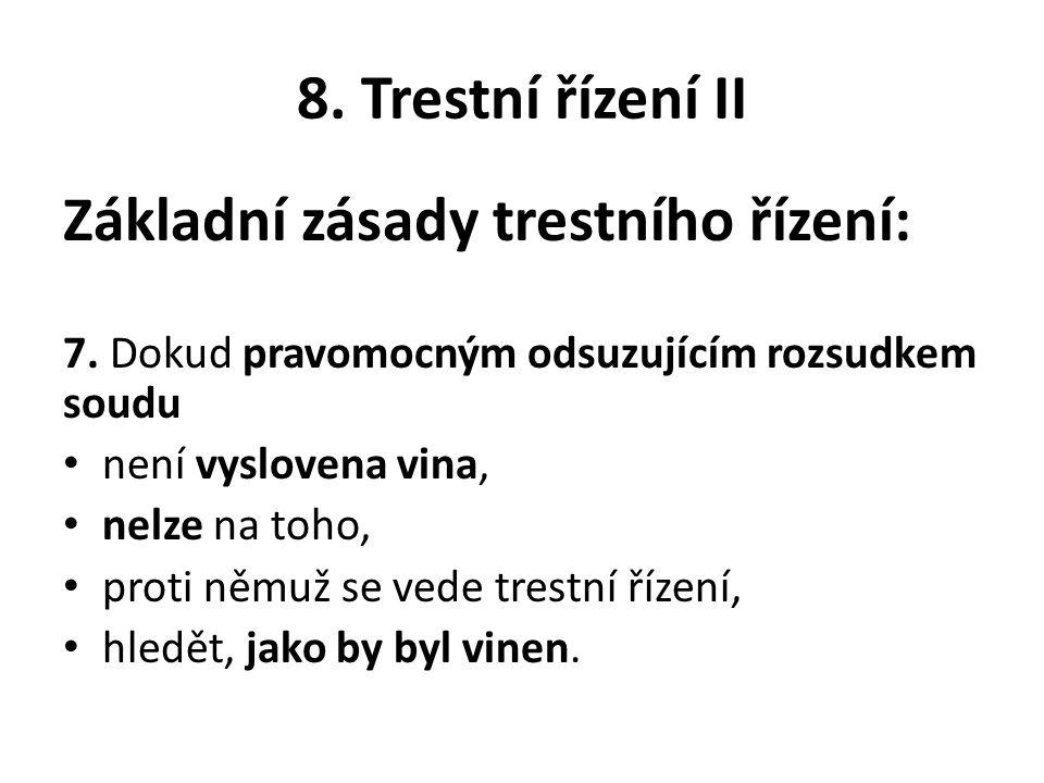 8. Trestní řízení II Základní zásady trestního řízení: 7.
