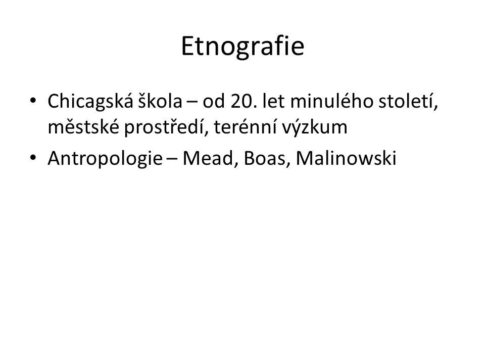Etnografie Chicagská škola – od 20. let minulého století, městské prostředí, terénní výzkum Antropologie – Mead, Boas, Malinowski