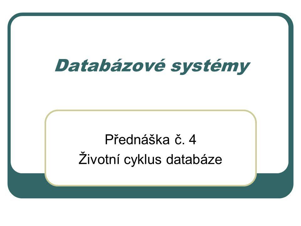 Životní cyklus databáze Návrh – Tipy pro lepší návrh Nesouvisející data by měla být v oddělených tabulkách Vypočitatelná data není nutné ukládat Návrh musí odpovídat všem podmínkám, které byly definovány při analýze Při volbě atributů je důležité dbát na jejich jasné názvy.