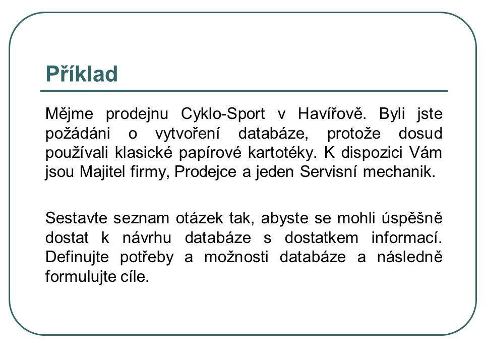 Mějme prodejnu Cyklo-Sport v Havířově. Byli jste požádáni o vytvoření databáze, protože dosud používali klasické papírové kartotéky. K dispozici Vám j