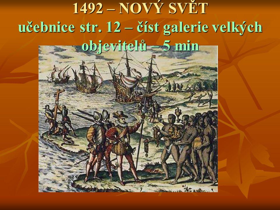 1492 – NOVÝ SVĚT učebnice str. 12 – číst galerie velkých objevitelů – 5 min