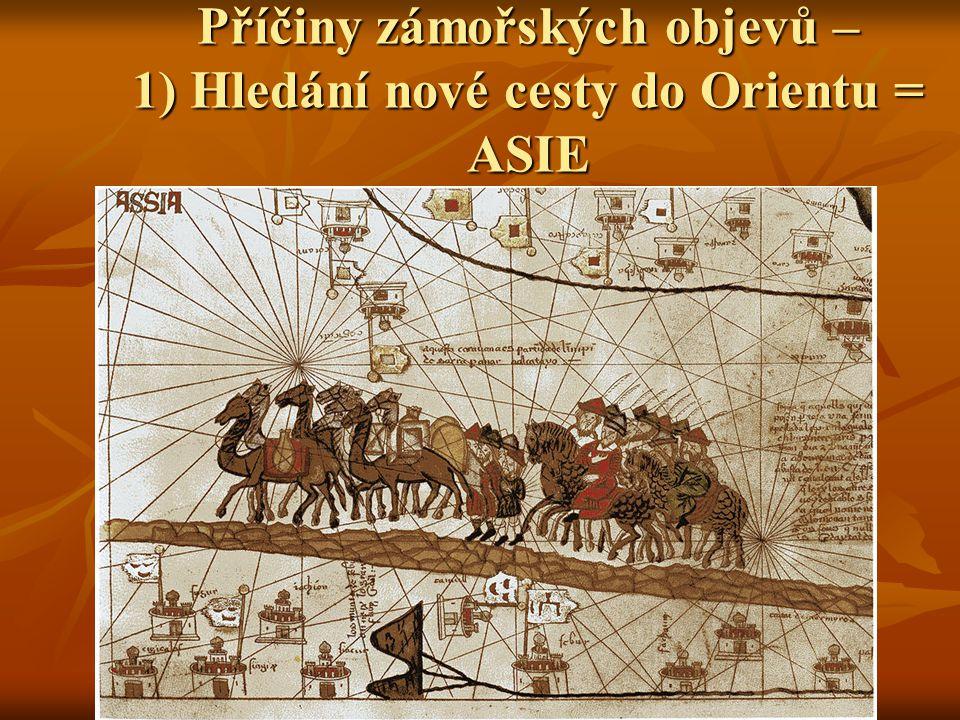 Příčiny zámořských objevů – 1) Hledání nové cesty do Orientu = ASIE