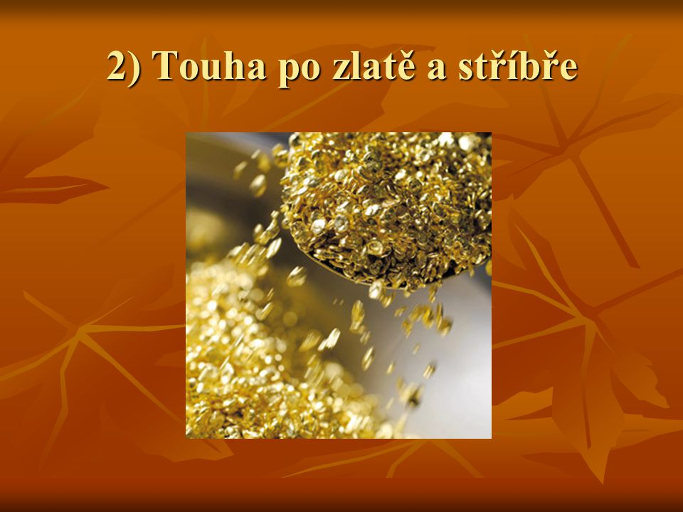 2) Touha po zlatě a stříbře