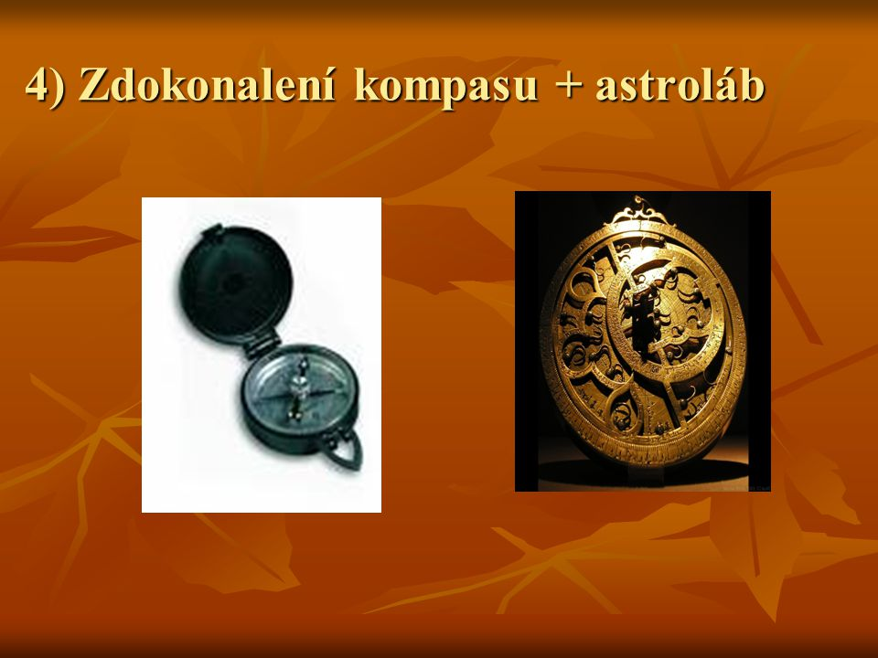 4) Zdokonalení kompasu + astroláb