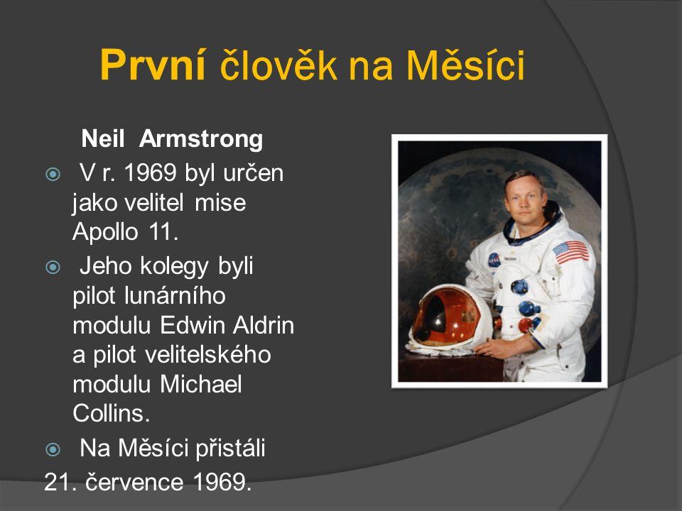 První člověk na Měsíci Neil Armstrong  V r. 1969 byl určen jako velitel mise Apollo 11.  Jeho kolegy byli pilot lunárního modulu Edwin Aldrin a pilo
