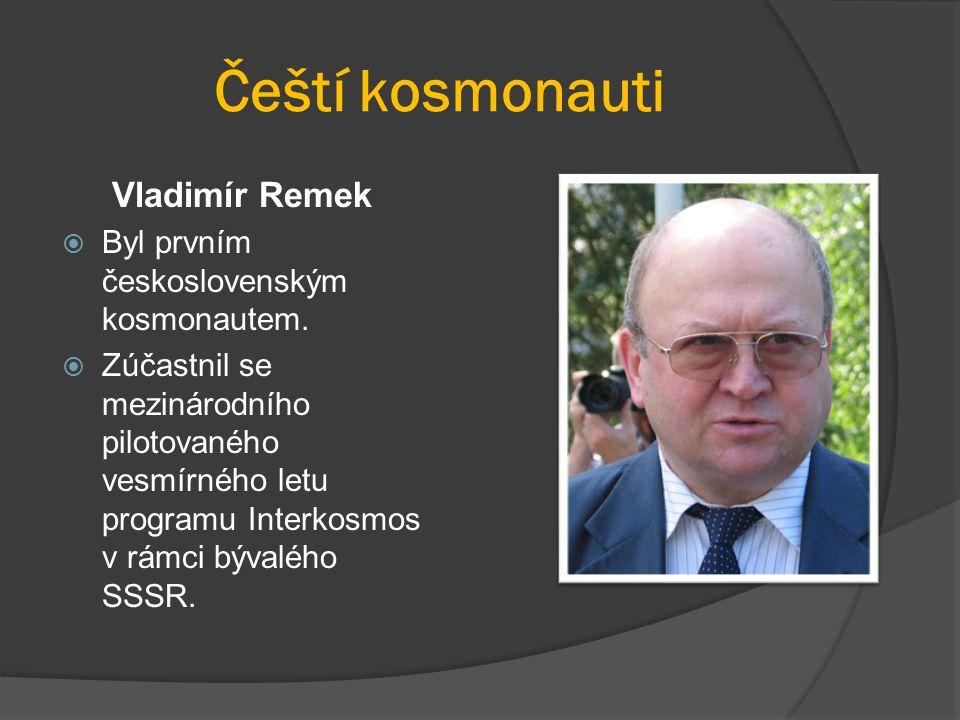 Čeští kosmonauti Vladimír Remek  Byl prvním československým kosmonautem.  Zúčastnil se mezinárodního pilotovaného vesmírného letu programu Interkosm