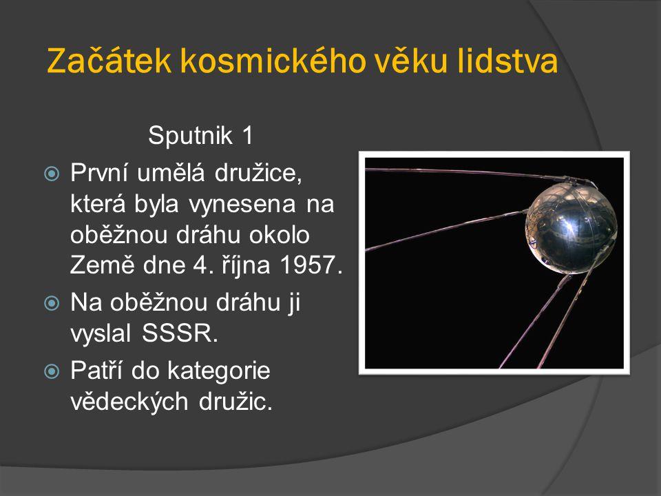 Začátek kosmického věku lidstva Sputnik 1  První umělá družice, která byla vynesena na oběžnou dráhu okolo Země dne 4. října 1957.  Na oběžnou dráhu