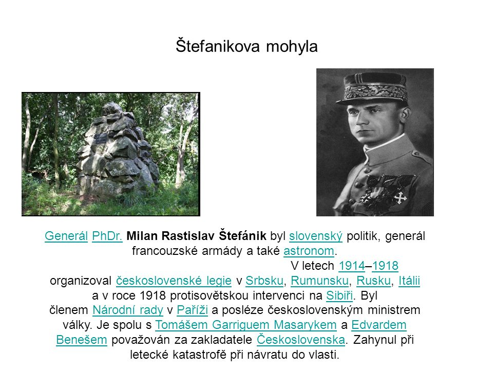 Štefanikova mohyla GenerálGenerál PhDr. Milan Rastislav Štefánik byl slovenský politik, generál francouzské armády a také astronom.PhDr.slovenskýastro