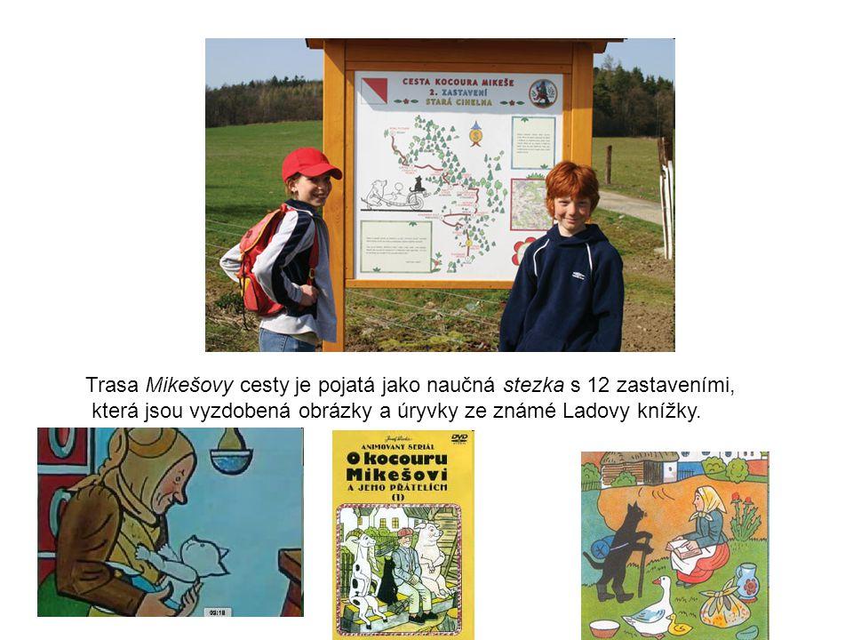 Trasa Mikešovy cesty je pojatá jako naučná stezka s 12 zastaveními, která jsou vyzdobená obrázky a úryvky ze známé Ladovy knížky.