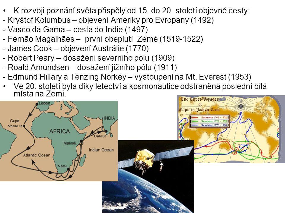 K rozvoji poznání světa přispěly od 15. do 20. století objevné cesty: - Kryštof Kolumbus – objevení Ameriky pro Evropany (1492) - Vasco da Gama – cest