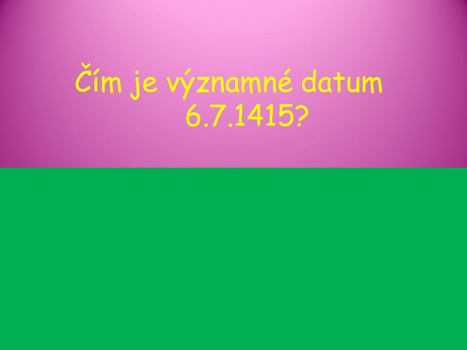 Čím je významné datum 6.7.1415?