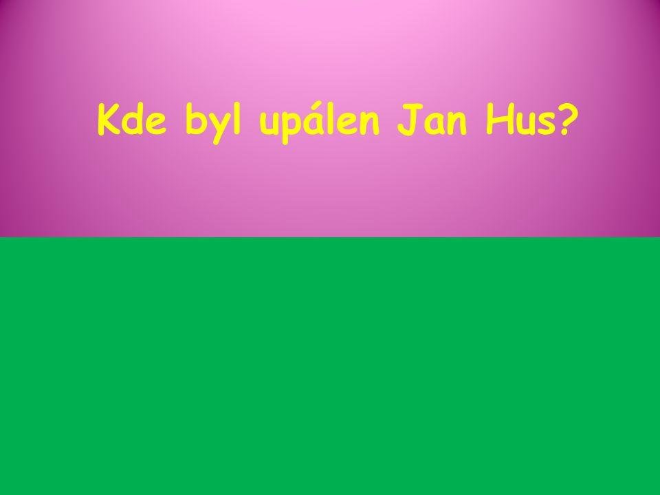 Kde byl upálen Jan Hus