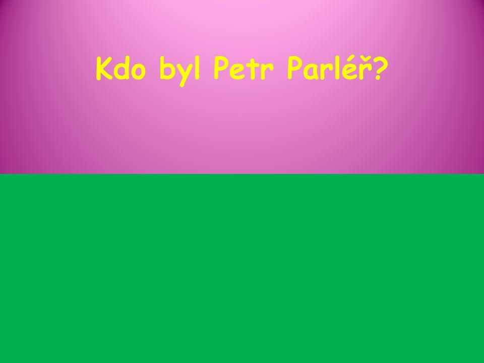 Kdo byl Petr Parléř?