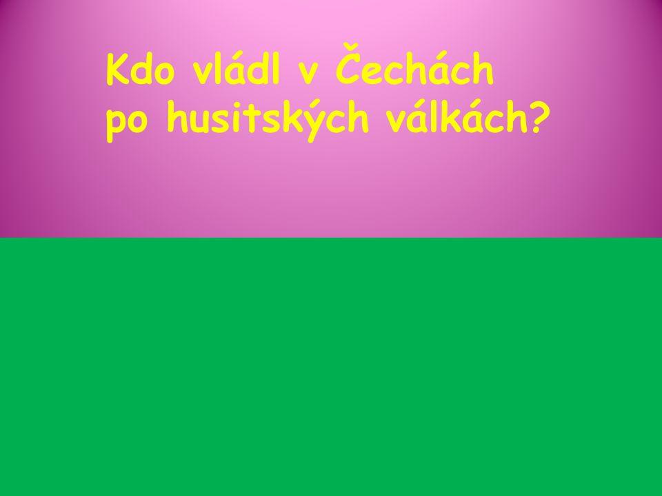 Kdo vládl v Čechách po husitských válkách?
