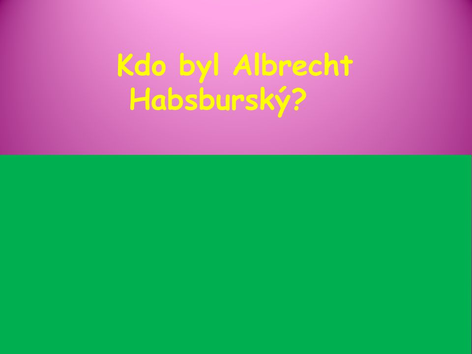 Kdo byl Albrecht Habsburský