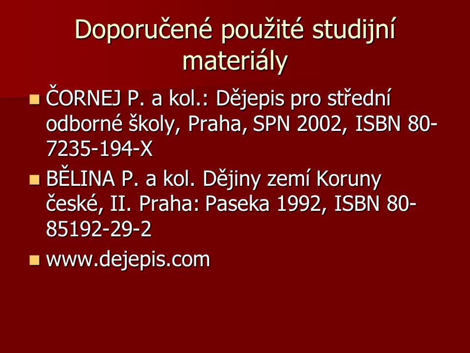 Doporučené použité studijní materiály ČORNEJ P. a kol.: Dějepis pro střední odborné školy, Praha, SPN 2002, ISBN 80- 7235-194-X ČORNEJ P. a kol.: Děje
