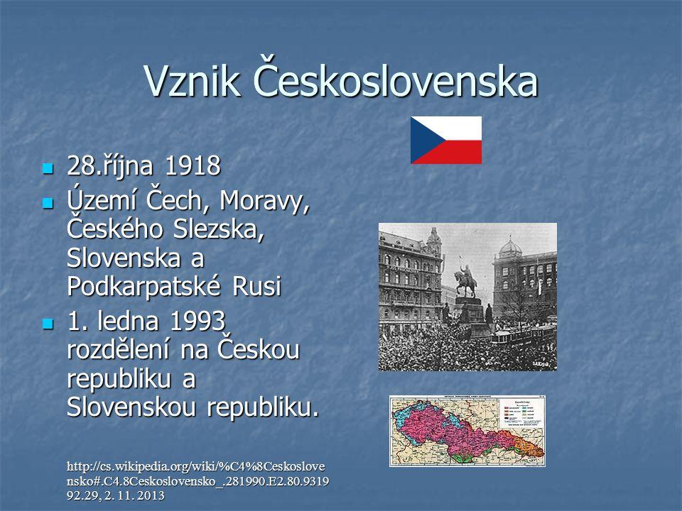 Vznik Československa 28.října 1918 28.října 1918 Území Čech, Moravy, Českého Slezska, Slovenska a Podkarpatské Rusi Území Čech, Moravy, Českého Slezsk