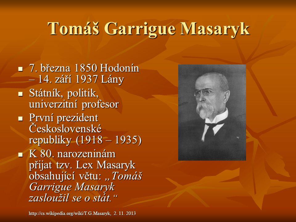Tomáš Garrigue Masaryk 7. března 1850 Hodonín – 14. září 1937 Lány 7. března 1850 Hodonín – 14. září 1937 Lány Státník, politik, univerzitní profesor