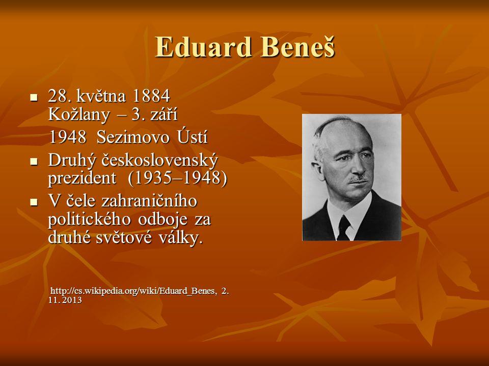Eduard Beneš 28. května 1884 Kožlany – 3. září 28. května 1884 Kožlany – 3. září 1948 Sezimovo Ústí 1948 Sezimovo Ústí Druhý československý prezident