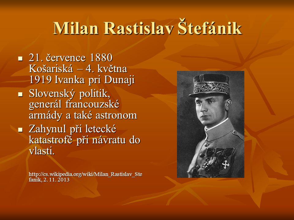 Milan Rastislav Štefánik 21. července 1880 Košariská – 4. května 1919 Ivanka pri Dunaji 21. července 1880 Košariská – 4. května 1919 Ivanka pri Dunaji