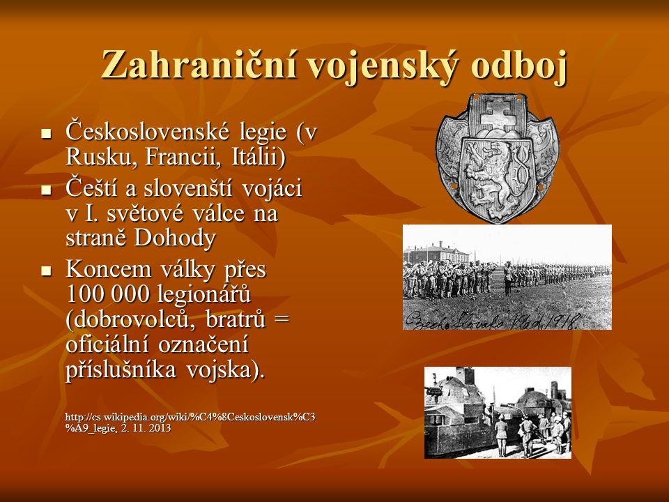 Zahraniční vojenský odboj Československé legie (v Rusku, Francii, Itálii) Československé legie (v Rusku, Francii, Itálii) Čeští a slovenští vojáci v I.