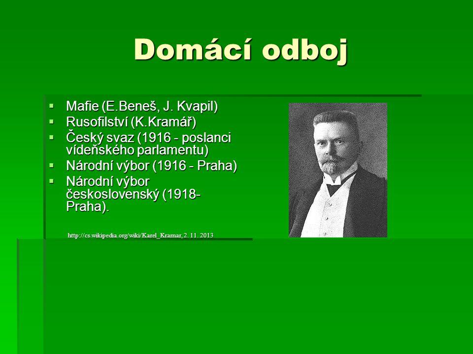Domácí odboj  Mafie (E.Beneš, J. Kvapil)  Rusofilství (K.Kramář)  Český svaz (1916 - poslanci vídeňského parlamentu)  Národní výbor (1916 - Praha)