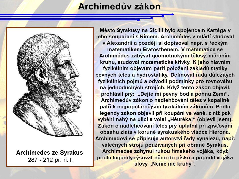 Archimedův zákon Město Syrakusy na Sicílii bylo spojencem Kartága v jeho soupeření s Římem. Archimédes v mládí studoval v Alexandrii a později si dopi