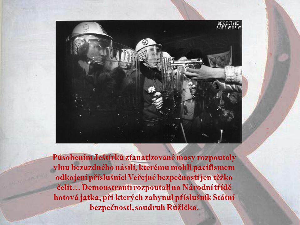 Působením Ještírků zfanatizované masy rozpoutaly vlnu bezuzdného násilí, kterému mohli pacifismem odkojení příslušníci Veřejné bezpečnosti jen těžko čelit… Demonstranti rozpoutali na Národní třídě hotová jatka, při kterých zahynul příslušník Státní bezpečnosti, soudruh Růžička.