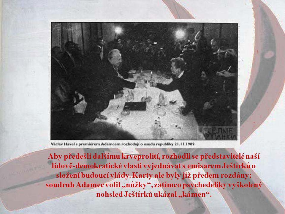 Aby předešli dalšímu krveprolití, rozhodli se představitelé naší lidově-demokratické vlasti vyjednávat s emisarem Ještírků o složení budoucí vlády.