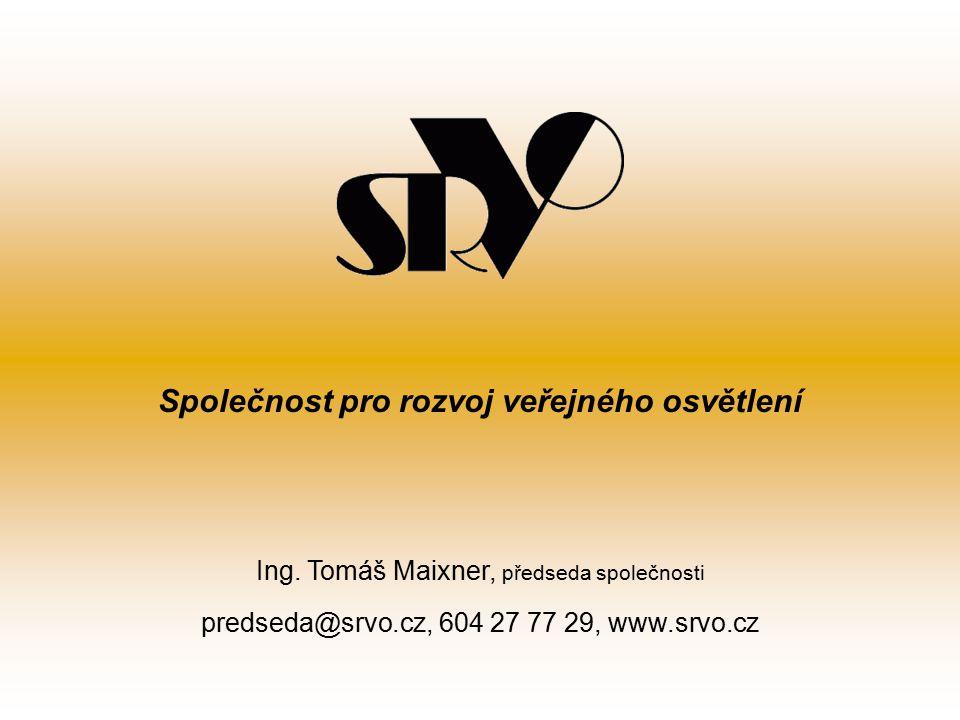 Ing. Tomáš Maixner, předseda společnosti predseda@srvo.cz, 604 27 77 29, www.srvo.cz Společnost pro rozvoj veřejného osvětlení