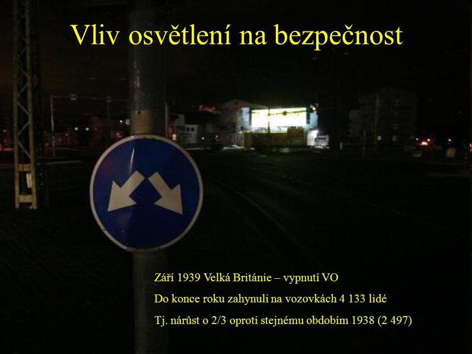 Vliv osvětlení na bezpečnost Září 1939 Velká Británie – vypnutí VO Do konce roku zahynuli na vozovkách 4 133 lidé Tj.