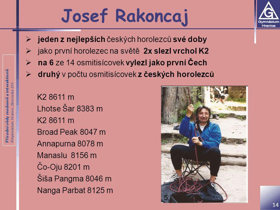Přírodní vědy moderně a interaktivně ©Gymnázium Hranice, Zborovská 293 Josef Rakoncaj 14  jeden z nejlepších českých horolezců své doby  jako první