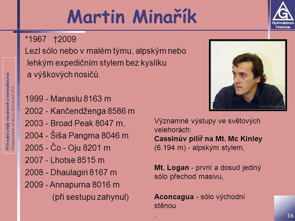 Přírodní vědy moderně a interaktivně ©Gymnázium Hranice, Zborovská 293 Martin Minařík *1967 †2009 Lezl sólo nebo v malém týmu, alpským nebo lehkým exp