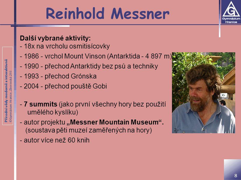 Přírodní vědy moderně a interaktivně ©Gymnázium Hranice, Zborovská 293 Reinhold Messner Další vybrané aktivity: - 18x na vrcholu osmitisícovky - 1986