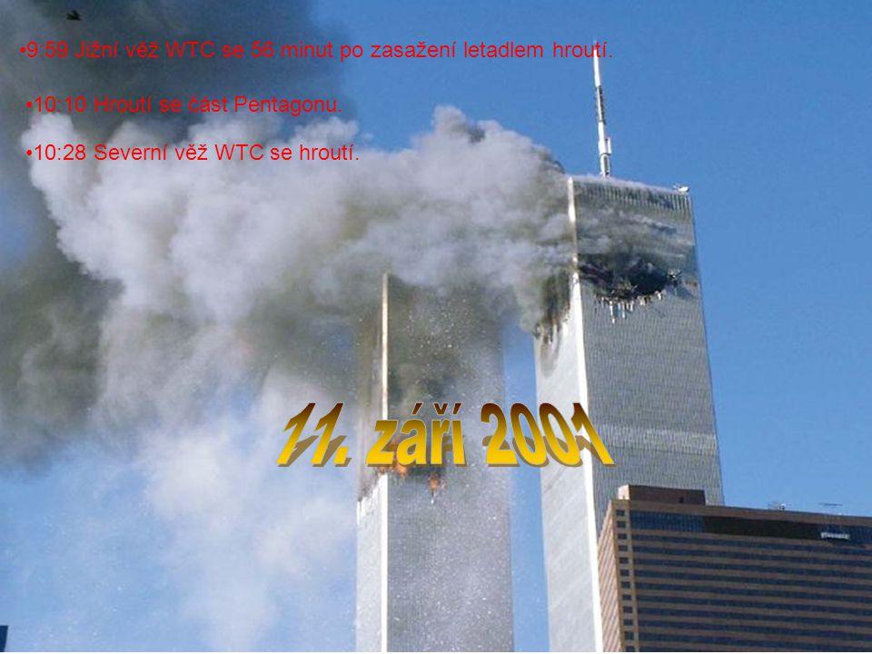 9:59 Jižní věž WTC se 56 minut po zasažení letadlem hroutí. 10:10 Hroutí se část Pentagonu. 10:28 Severní věž WTC se hroutí.