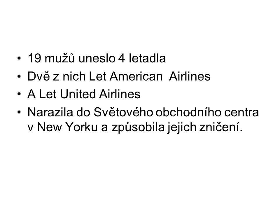 19 mužů uneslo 4 letadla Dvě z nich Let American Airlines A Let United Airlines Narazila do Světového obchodního centra v New Yorku a způsobila jejich