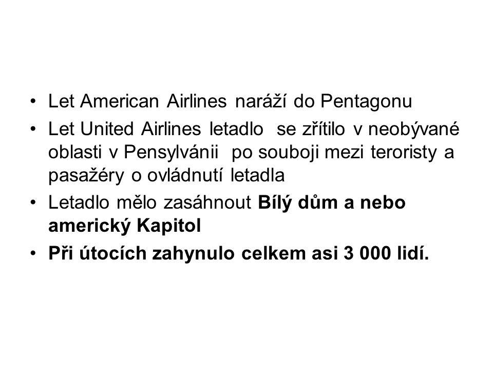 Let American Airlines naráží do Pentagonu Let United Airlines letadlo se zřítilo v neobývané oblasti v Pensylvánii po souboji mezi teroristy a pasažér
