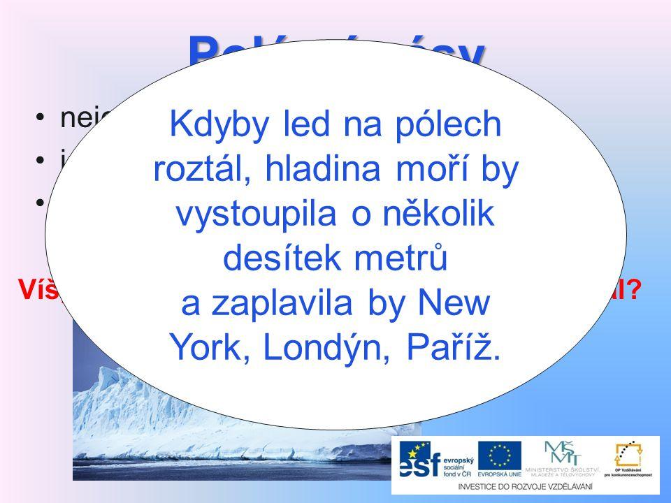 Polární pásy nejchladnější oblasti na Zemi jsou po většinu roku zaledněné sníh taje jen za krátkého polárního léta, kdy slunce svítí po celých 24 hodin Víš, co by se stalo, kdyby led na pólech roztál.