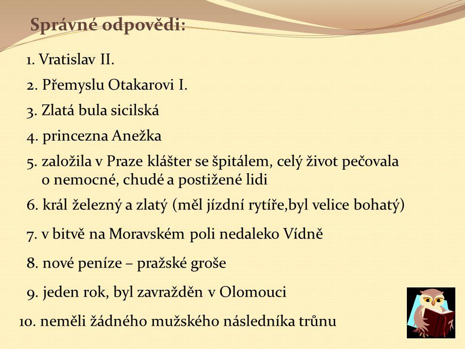 Správné odpovědi: 1.Vratislav II. 2. Přemyslu Otakarovi I.