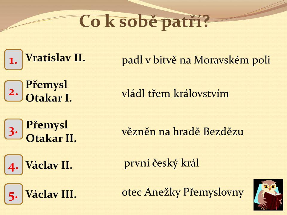 2.Co k sobě patří. Přemysl Otakar I. Přemysl Otakar II.