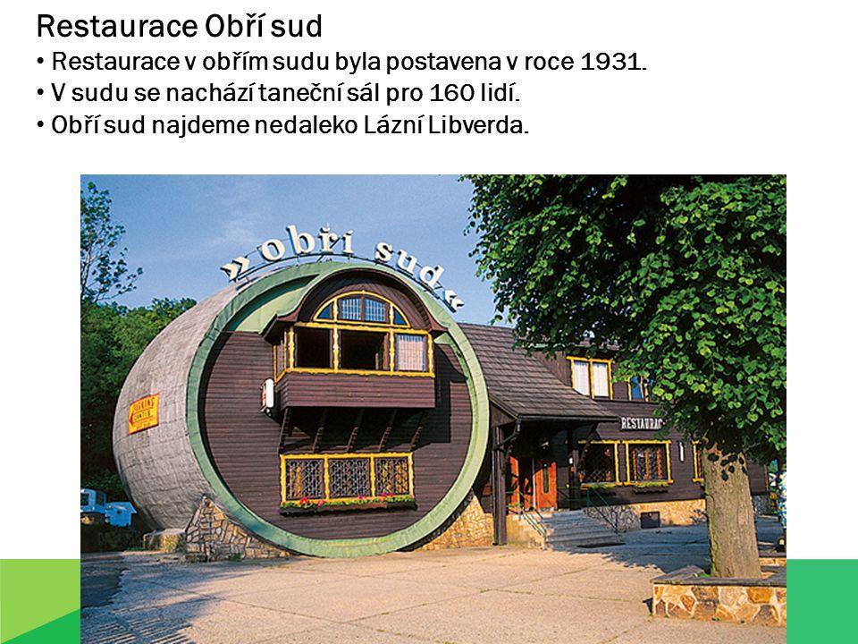 Restaurace Obří sud Restaurace v obřím sudu byla postavena v roce 1931.