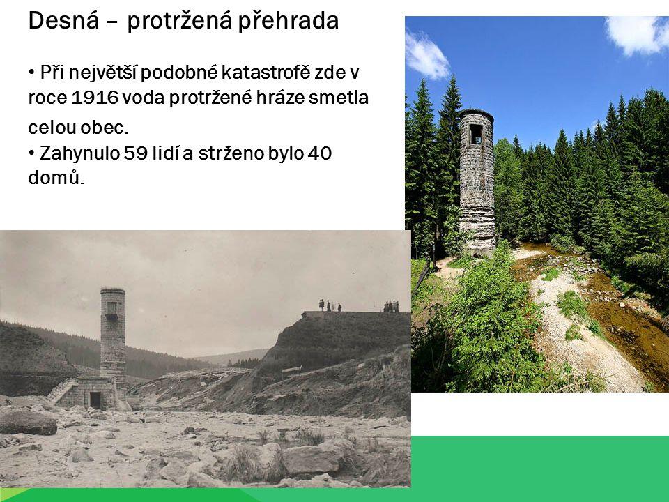 Desná – protržená přehrada Při největší podobné katastrofě zde v roce 1916 voda protržené hráze smetla celou obec.