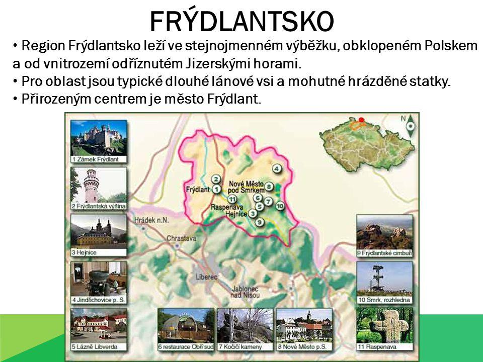 FRÝDLANTSKO Region Frýdlantsko leží ve stejnojmenném výběžku, obklopeném Polskem a od vnitrozemí odříznutém Jizerskými horami.