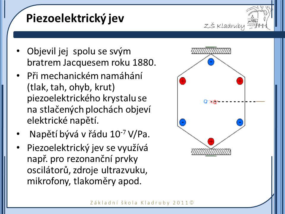Základní škola Kladruby 2011  Piezoelektrický jev Objevil jej spolu se svým bratrem Jacquesem roku 1880.