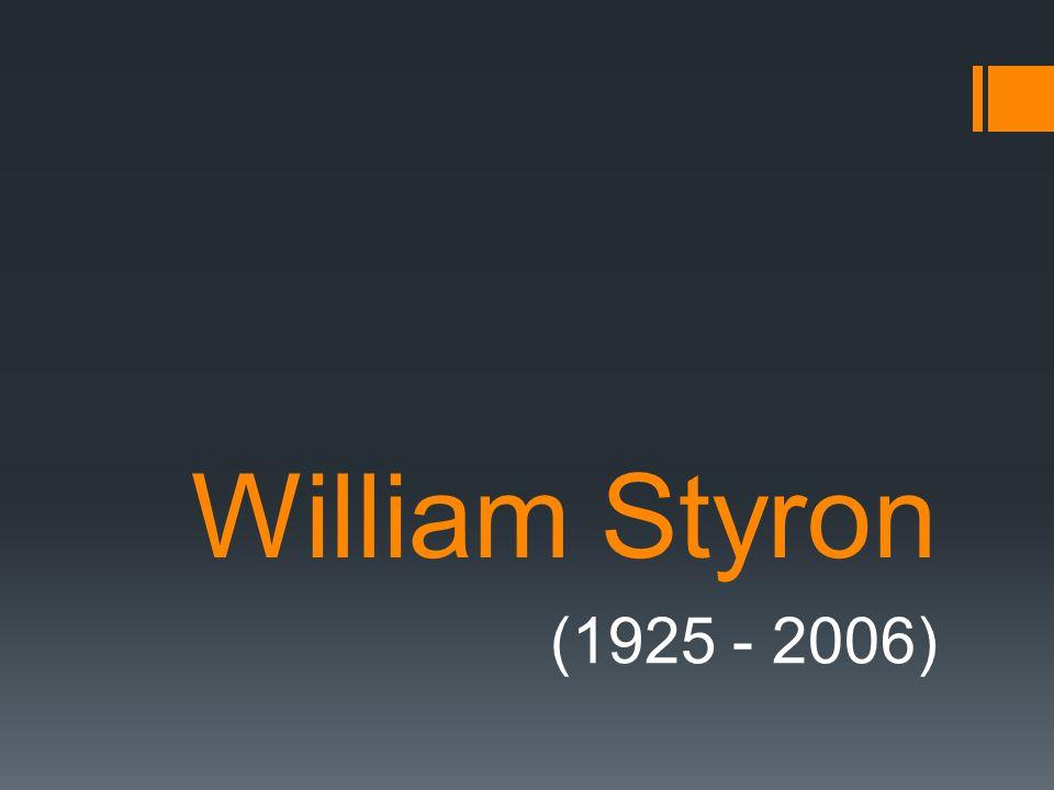William Styron  americký prozaik  autor psychologických románů  témata: otázky viny a trestu, otázky svědomí, situace na americkém Jihu (rasismus, otrokářství) http://commons.wikimedia.org/wiki/File:Bill_Styron _in_his_West_Chop_writing_room_on_Martha%2 7s_Vineyard_-_August_1989.jpg?uselang=cs