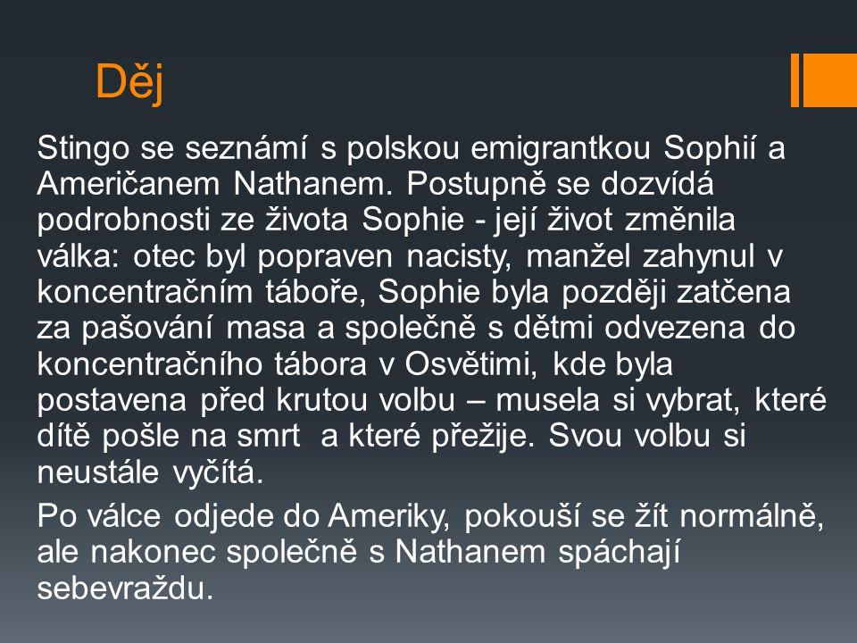 Postavy:  Stingo - vypravěč příběhu, mladík posedlý literaturou a nenaplněným sexem  Sophie - Polka, která přežila koncentrační tábor Osvětim.