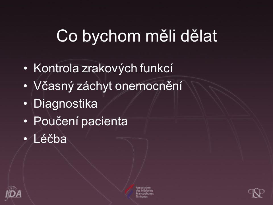 Co bychom měli dělat Kontrola zrakových funkcí Včasný záchyt onemocnění Diagnostika Poučení pacienta Léčba